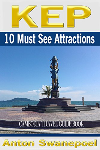 Kep: 10 Must See Attractions (Cambodia Book 14) (English Edition)