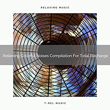 Relieving Colorful Noises Compilation For Total Recharge