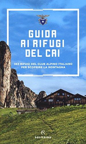Guida ai rifugi del CAI. 363 rifugi del Club Alpino Italiano per scoprire la montagna. Nuova ediz.