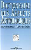 Dictionnaire des aspects astrologiques de Martine Barbault (1 janvier 1990) Broché
