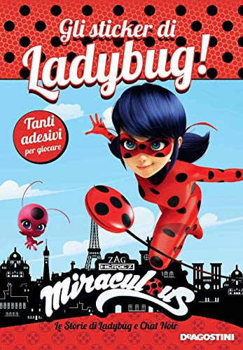 Gli sticker di Ladybug! Miraculous. Le storie di Ladybug e Chat Noir. Con adesivi. Ediz. a colori