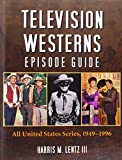 Television Westerns Episode Guide: All United States Series, 1949-1996