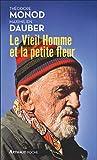 Le Vieil Homme et la petite fleur - Théodore Monod, sa dernière grande aventure