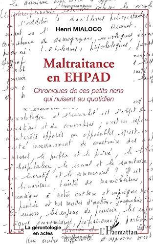 Maltraitance en EHPAD: Chroniques de ces petits riens qui nuisent au quotidien