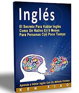Inglés: El Secreto Para Hablar Inglés Como Un Nativo En 6 Meses ...