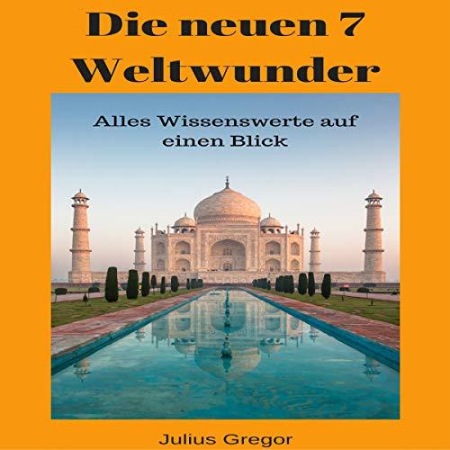 Die neuen 7 Weltwunder: Alles Wissenswerte auf einen Blick [The New 7 Wonders of the World: Everything Worth Knowing at a Glance] audiobook cover art
