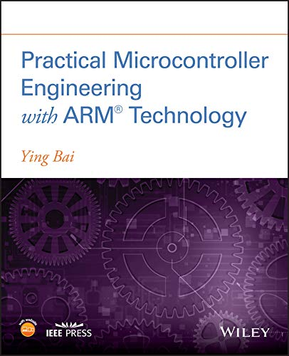 Practical Microcontroller Engineering with ARM­ Technology