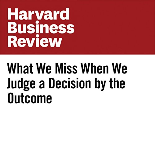 What We Miss When We Judge a Decision by the Outcome copertina