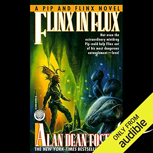 Flinx in Flux     A Pip & Flinx Adventure              By:                                                                                                                                 Alan Dean Foster                               Narrated by:                                                                                                                                 Stefan Rudnicki                      Length: 9 hrs and 54 mins     361 ratings     Overall 4.4