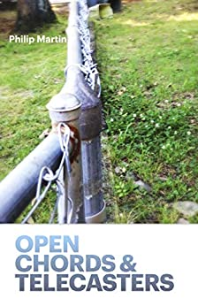 Open Chords & Telecasters: Lyrics & Poems 2015-20 by [Philip  Martin]