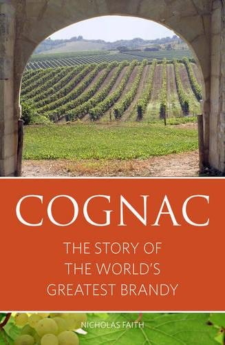 Cognac: The Story of the Worlds Greatest Brandy