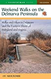 Weekend Walks on the Delmarva Peninsula: Walks and Hikes in Delaware and the Eastern Shore of Maryland and Virginia (Weekend Walks)