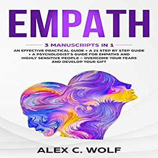 Empath: 3 Manuscripts in 1     An Effective Practical Guide + A 21 Step by Step Guide + A Psychologist's Guide for Empaths and Highly Sensitive People              By:                                                                                                                                 Alex C. Wolf                               Narrated by:                                                                                                                                 Scott Frick,                                                                                        Joseph Baltz                      Length: 7 hrs and 39 mins     39 ratings     Overall 5.0
