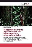 Matemática y sus aplicaciones en enfermería y educación física: Modelos estadísticos-matemáticos e informáticos: MATLAB, SPSS, TSP-STATA , PYTHON, DNA BREATHING, EC. DIFERENCIALES