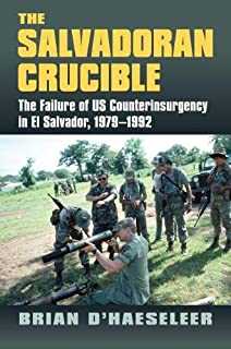 The Salvadoran Crucible: The Failure of U.S. Counterinsurgency in El Salvador, 1979-1992 (Modern War Studies (Hardcover))