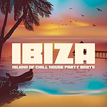 Ibiza - Island of Chill House Party Beats: 2020 Collection of EDM Electro Chill Out Dance Club Party Music