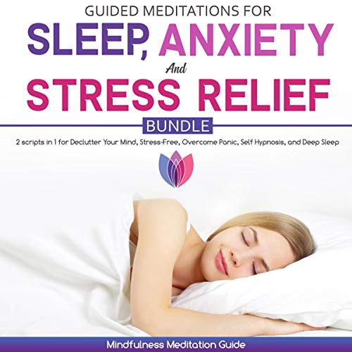 Guided Meditation for Sleep, Anxiety and Stress Relief Bundle     2 Scripts in 1 for Declutter Your Mind, Stress-Free, Overcome Panic, Self Hypnosis, and Deep Sleep              By:                                                                                                                                 Mindfulness Meditation Guide                               Narrated by:                                                                                                                                 Gretchen Conlon                      Length: 3 hrs and 57 mins     25 ratings     Overall 5.0