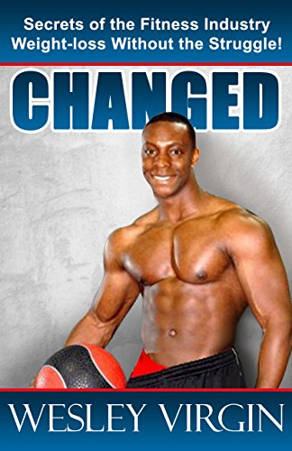 Changed, Secrets of the Fitness Industry, Weight-loss Without the Struggle!: Everything from Smoothies to Superfoods (English Edition)