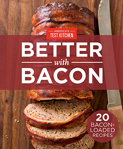 America\'s Test Kitchen Better With Bacon: 20 Bacon-Loaded Recipes (English Edition)
