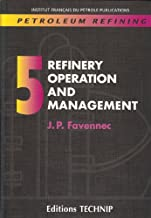 Petroleum Refining V.5: Refinery Operations and Management (Publication IFP)