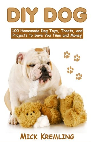 DIY Dog: 100 Homemade Dog Toys, Treats, and Projects to Save You Time and Money