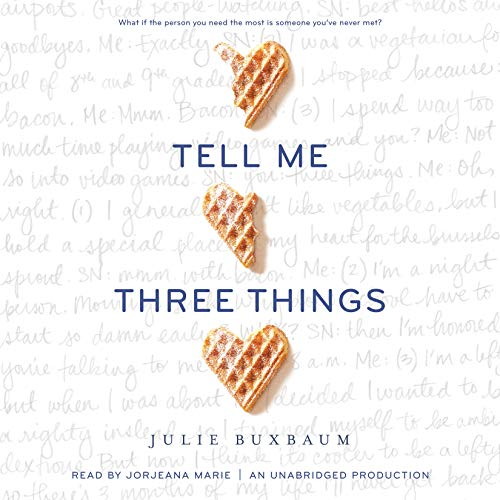Tell Me Three Things                   By:                                                                                                                                 Julie Buxbaum                               Narrated by:                                                                                                                                 Jorjeana Marie                      Length: 8 hrs and 54 mins     663 ratings     Overall 4.5