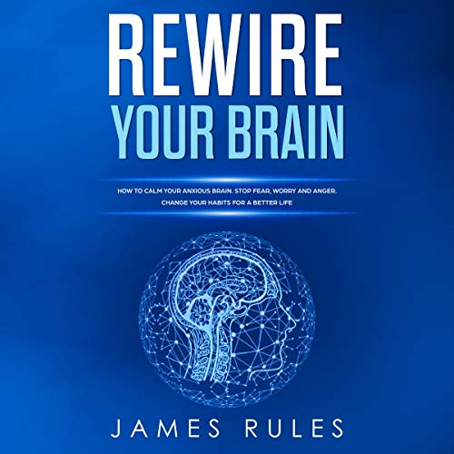 Rewire Your Brain: How to Calm Your Anxious Brain cover art