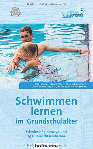 Schwimmen lernen im Grundschulalter: Schwimmfix-Konzept und 29 Unterrichtseinheiten (Sportstunde Grundschule)