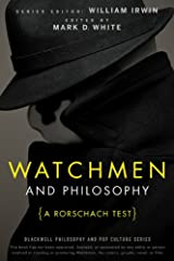Watchmen and Philosophy: A Rorschach Test (The Blackwell Philosophy and Pop Culture Book 11) Kindle Edition