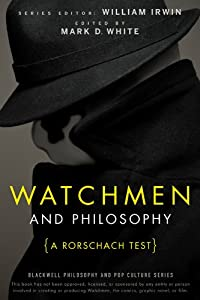 Watchmen and Philosophy: A Rorschach Test (The Blackwell Philosophy and Pop Culture Book 11)