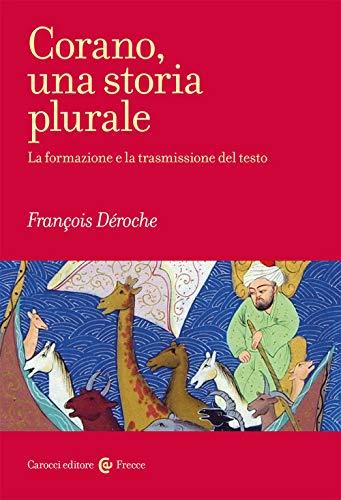 Corano, una storia plurale. La formazione e la trasmissione del testo