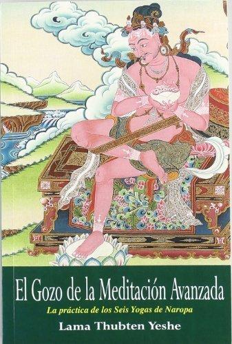 El gozo de la meditación avanzada, la práctica de los seis yogas de naropa by Thubten Yeshe(2000-10-01)