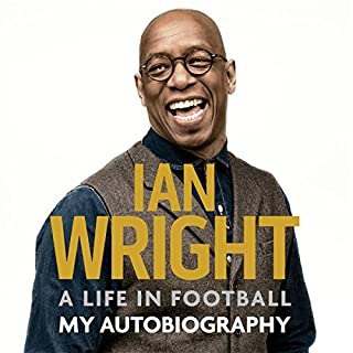 A Life in Football     My Autobiography              By:                                                                                                                                 Ian Wright                               Narrated by:                                                                                                                                 Paul Mendez                      Length: 9 hrs and 6 mins     372 ratings     Overall 4.6