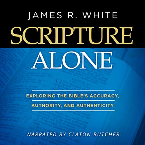 Scripture Alone: Exploring the Bible's Accuracy, Authority and Authenticity cover art