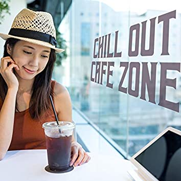 Chill Out Cafe Zone – Deep Relaxing Sounds Perfect for Cafe, Pure Coffee Relaxation
