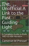 The Unofficial A Link to the Past Guiding Light: A Complete Guide to Both SNES & GBA Versions (English Edition)