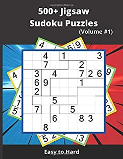 500+ Jigsaw Sudoku Puzzles (Volume 1): Fun and Challenging irregular Sudoku Puzzles (easy to hard) (Fun Sudoku Variants)