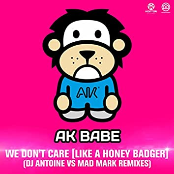 We Don't Care (Like a Honey Badger) [DJ Antoine Vs Mad Mark Remixes]