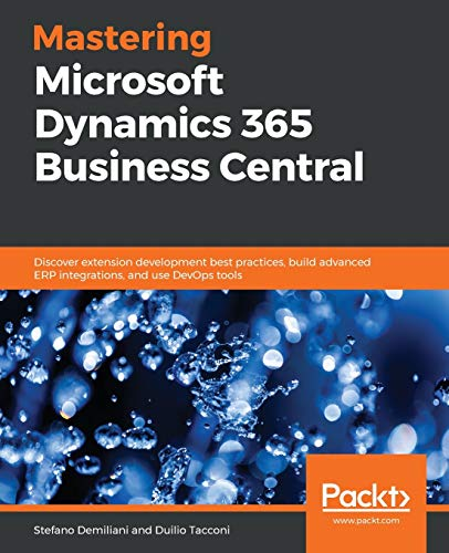 Mastering Microsoft Dynamics 365 Business Central: Discover extension development best practices, bu