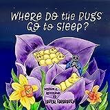 Where Do the Bugs Go to Sleep? (Where Do the Bugs Go Series)