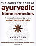 The Complete Book Of Ayurvedic Home Remedies: A comprehensive guide to the ancient