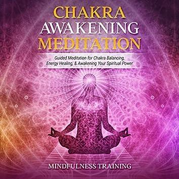 Chakra Awakening Meditation: Guided Meditation for Chakra Balancing, Energy Healing, & Awakening Your Spiritual Power