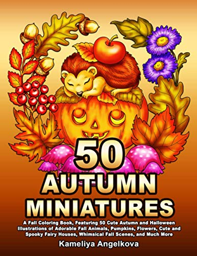 50 AUTUMN MINIATURES: A Fall Coloring Book, Featuring 50 Cute Autumn and Halloween Illustrations of Adorable Fall Animals, Pumpkins, Flowers, Cute and ... Houses, Whimsical Fall Scenes, and Much More