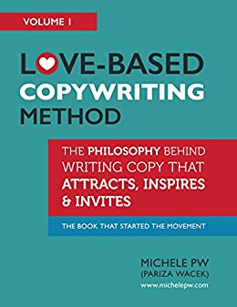 Love-Based Copywriting Method: The Philosophy Behind Writing Copy That Attracts, Inspires and Invites (Love-Based Business Book 1) by [Michele PW (Pariza Wacek), Susan Liddy]