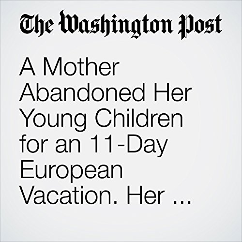 A Mother Abandoned Her Young Children for an 11-Day European Vacation. Her Punishment? Probation. copertina