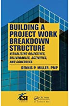 Building a Project Work Breakdown Structure: Visualizing Objectives, Deliverables, Activities, and Schedules (ESI International Project Management Series)