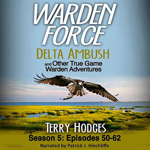 Warden Force: Delta Ambush and Other True Game Warden Adventures: Season 5, Episodes 50-62 cover art