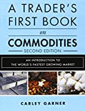 A Trader's First Book on Commodities: An Introduction to the World's Fastest Growing Market by Carley Garner (2015-12-20)