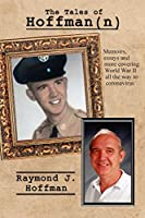 The Tales of Hoffman(n): Memoirs, essays and more covering World War II All the Way to Coronavirus