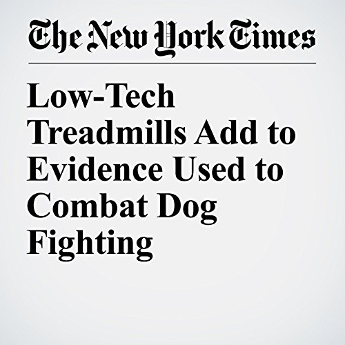 『Low-Tech Treadmills Add to Evidence Used to Combat Dog Fighting』のカバーアート